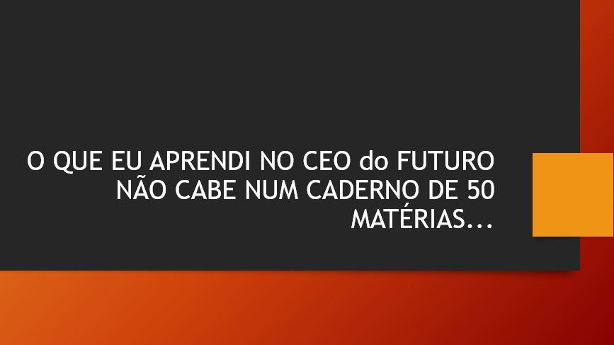 O que eu aprendi no CEO do Futuro, não cabe num caderno de 50 matérias, e nem no maior caderno do mundo.