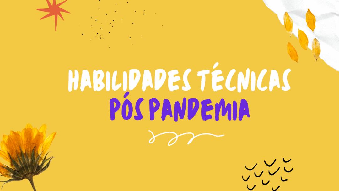 Quais habilidades técnicas mais importante em contexto pós pandemia?