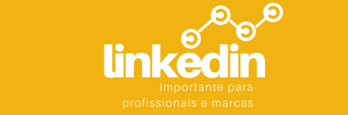 A importância do linkedin para profissionais e marcas empregadoras