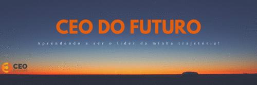 CEO do Futuro: Aprendendo a ser o líder da minha trajetória