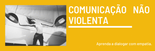 Você sabe o que é Comunicação Não Violenta?